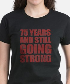 75th Birthday Still Going Strong Tee