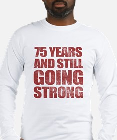 75th Birthday Still Going Strong Long Sleeve T-Shi