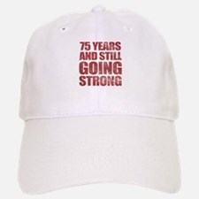 75th Birthday Still Going Strong Baseball Baseball Cap