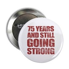 "75th Birthday Still Going Strong 2.25"" Button (10"