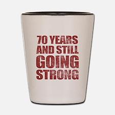 70th Birthday Still Going Strong Shot Glass