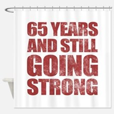 65th Birthday Still Going Strong Shower Curtain