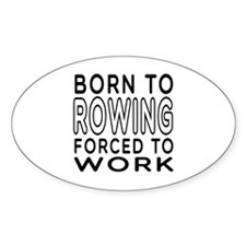 Born To Rowing Forced To Work Decal
