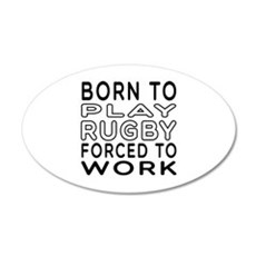 Born To Play Rugby Forced To Work Wall Decal