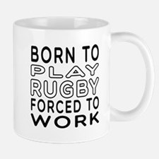 Born To Play Rugby Forced To Work Mug