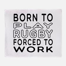Born To Play Rugby Forced To Work Throw Blanket