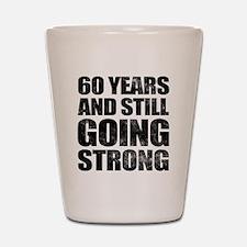 60th Birthday Still Going Strong Shot Glass