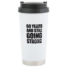 60th Birthday Still Going Strong Travel Mug