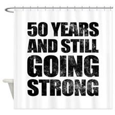 50th Birthday Still Going Strong Shower Curtain