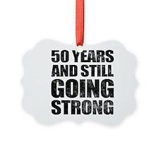 50th Birthday Still Going Strong Ornament