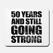 50th Birthday Still Going Strong Mousepad