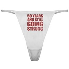 50th Birthday Still Going Strong Classic Thong