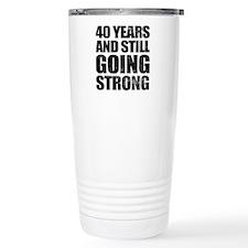 40th Birthday Still Going Strong Travel Mug
