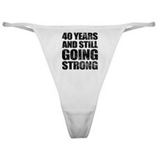 40th Birthday Still Going Strong Classic Thong