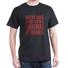40th Birthday Still Going Strong T-Shirt