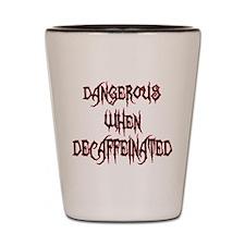 Dangerous When Decaf Shot Glass