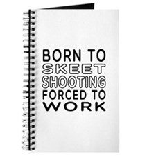 Born To Skeet Shooting Forced To Work Journal