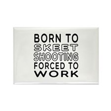 Born To Skeet Shooting Forced To Work Rectangle Ma