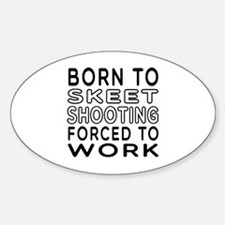 Born To Skeet Shooting Forced To Work Decal
