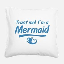 Trust Me Im A Mermaid Square Canvas Pillow