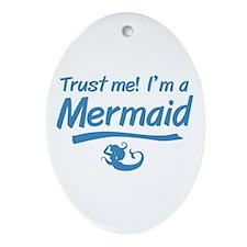 Trust Me Im A Mermaid Ornament (Oval)