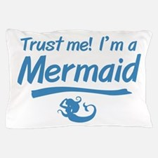Trust Me Im A Mermaid Pillow Case