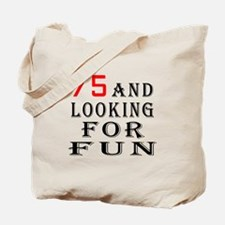 75 and looking for fun birthday designs Tote Bag