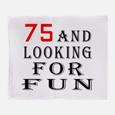75 and looking for fun birthday designs Throw Blan