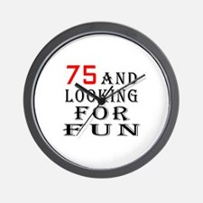 75 and looking for fun birthday designs Wall Clock