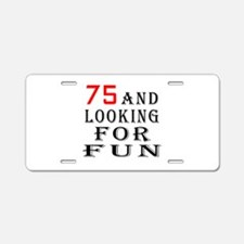 75 and looking for fun birthday designs Aluminum L