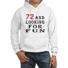 72 and looking for fun birthday designs Hoodie