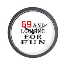 69 and looking for fun birthday designs Wall Clock