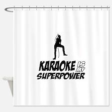 Karaoke is my Superpower Shower Curtain