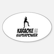 Karaoke is my Superpower Sticker (Oval)