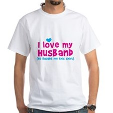 I LOVE my husband (He bought me this shirt) T-Shir