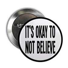 "It's Okay To Not Believe Atheist 2.25"" Button"