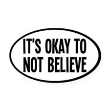 It's Okay To Not Believe Atheist Oval Car Magnet