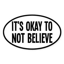It's Okay To Not Believe Atheist Bumper Stickers