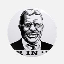 Theodore Roosevelt for President Round Ornament