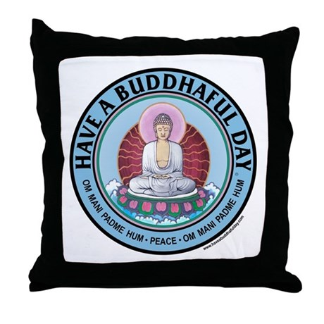 """""""Have A Buddhaful Day throw pillowThrow Pillow"""