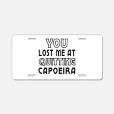 You lost me at quitting Capoeira Aluminum License