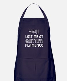 You lost me at quitting Flamenco Apron (dark)