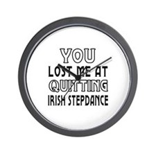 You lost me at quitting Irish Stepdance Wall Clock