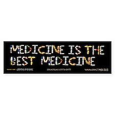 Medicine Is The Best Bumper Bumper Sticker