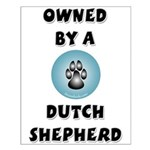Owned by a Dutch Shepherd Small Poster