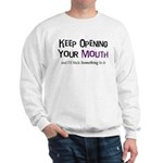 Keep Opening Mouth Sweatshirt