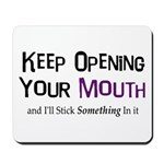 Keep Opening Mouth Mousepad