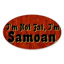I'm Not Fat, I'm Samoan Oval Decal