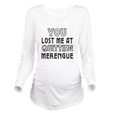 You lost me at quitting Merengue Long Sleeve Mater