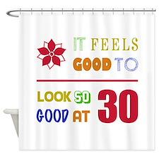 Funny 30th Birthday (Feels Good) Shower Curtain